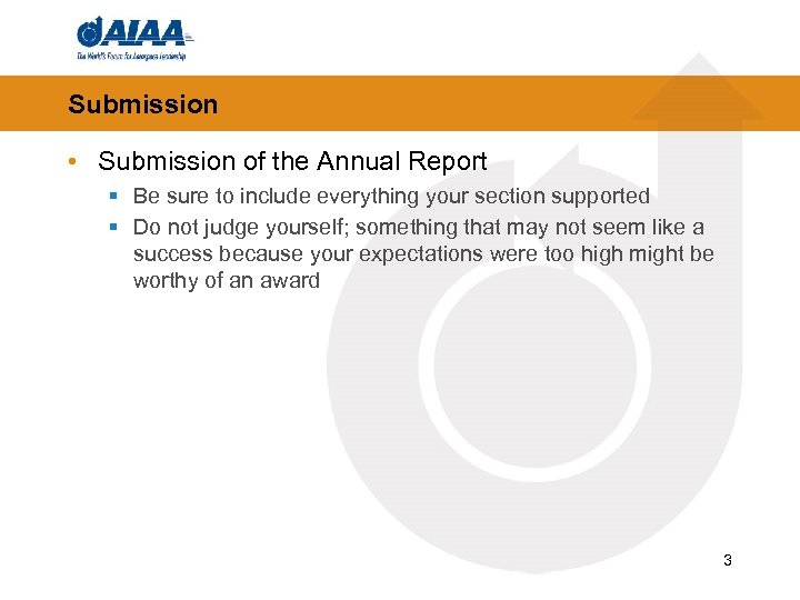 Submission • Submission of the Annual Report § Be sure to include everything your