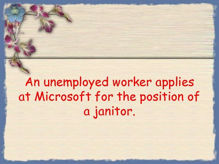 An unemployed worker applies at Microsoft for the position of a janitor.