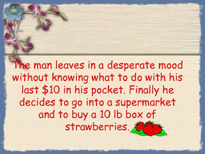 The man leaves in a desperate mood without knowing what to do with his