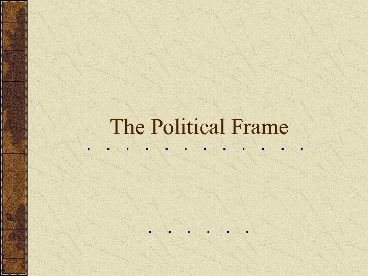 the political frame The political frame chapter june 2017 with 4 reads each frame offers a perspective on the ethical responsibilities of organizations and the moral authority of leaders.