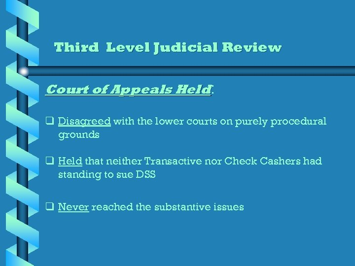 Third Level Judicial Review Court of Appeals Held: q Disagreed with the lower courts