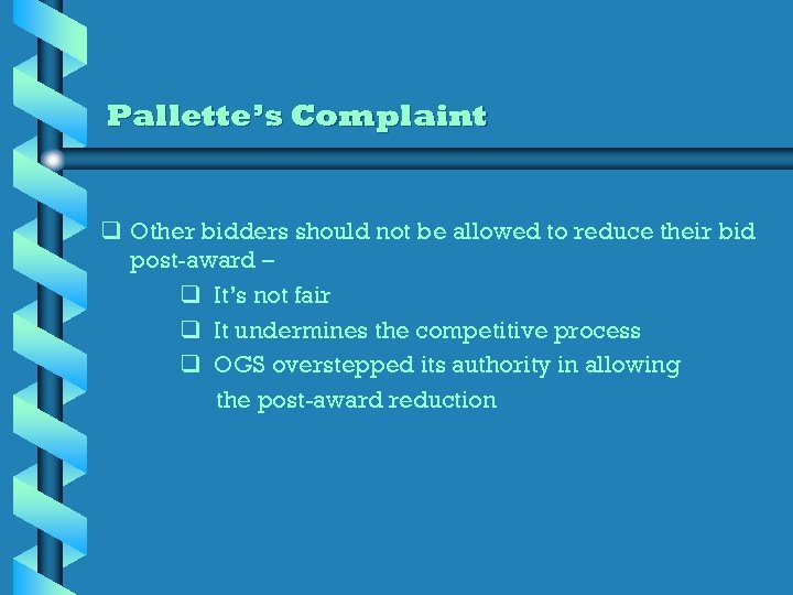 Pallette's Complaint q Other bidders should not be allowed to reduce their bid post-award