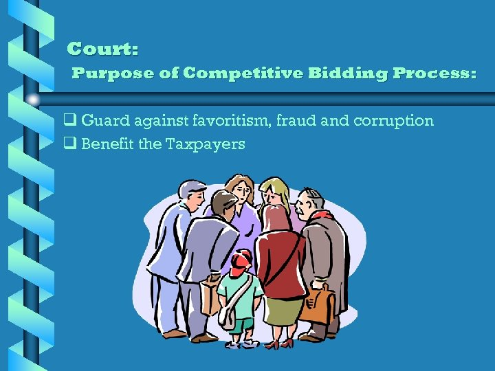 Court: Purpose of Competitive Bidding Process: q Guard against favoritism, fraud and corruption q