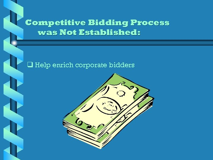 Competitive Bidding Process was Not Established: q Help enrich corporate bidders