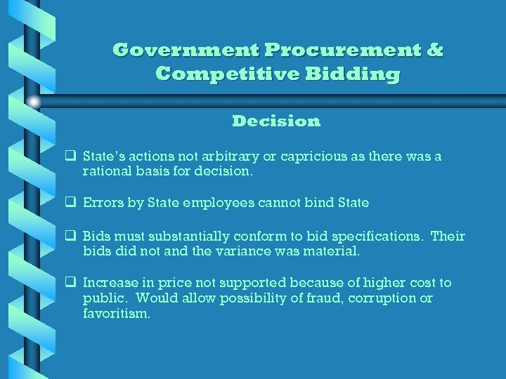 Government Procurement & Competitive Bidding Decision q State's actions not arbitrary or capricious as