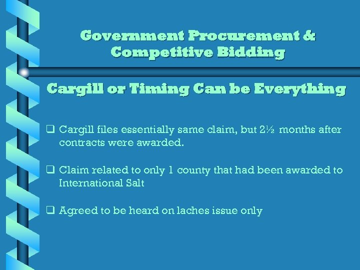 Government Procurement & Competitive Bidding Cargill or Timing Can be Everything q Cargill files