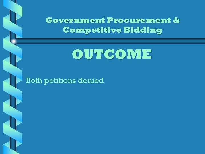 Government Procurement & Competitive Bidding OUTCOME Both petitions denied