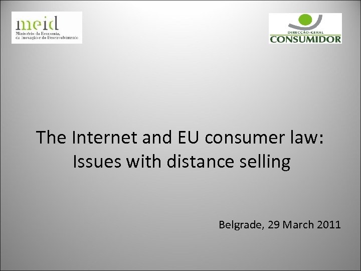 The Internet and EU consumer law: Issues with distance selling Belgrade, 29 March 2011