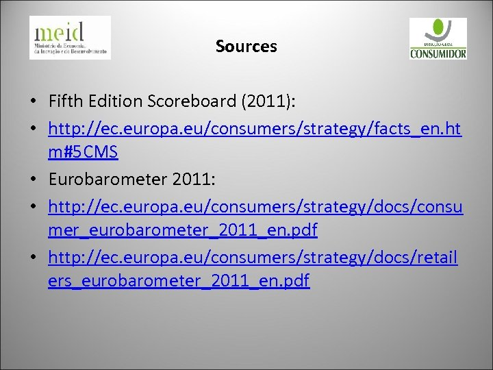Sources • Fifth Edition Scoreboard (2011): • http: //ec. europa. eu/consumers/strategy/facts_en. ht m#5 CMS