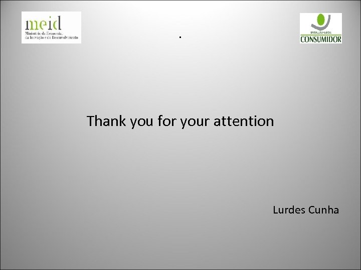 . Thank you for your attention Lurdes Cunha