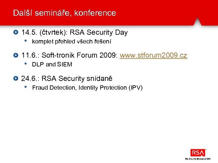 Další semináře, konference 14. 5. (čtvrtek): RSA Security Day • komplet přehled všech řešení