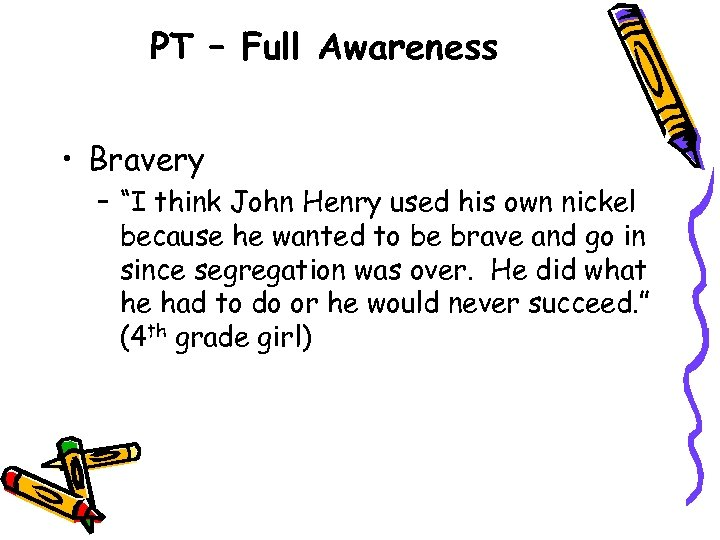 "PT – Full Awareness • Bravery – ""I think John Henry used his own"