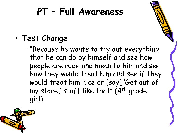 "PT – Full Awareness • Test Change – ""Because he wants to try out"