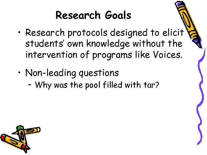 Research Goals • Research protocols designed to elicit students' own knowledge without the intervention