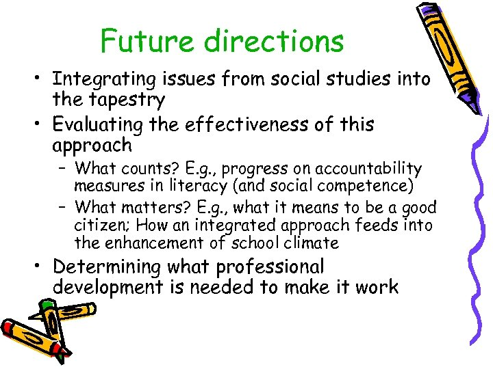 Future directions • Integrating issues from social studies into the tapestry • Evaluating the