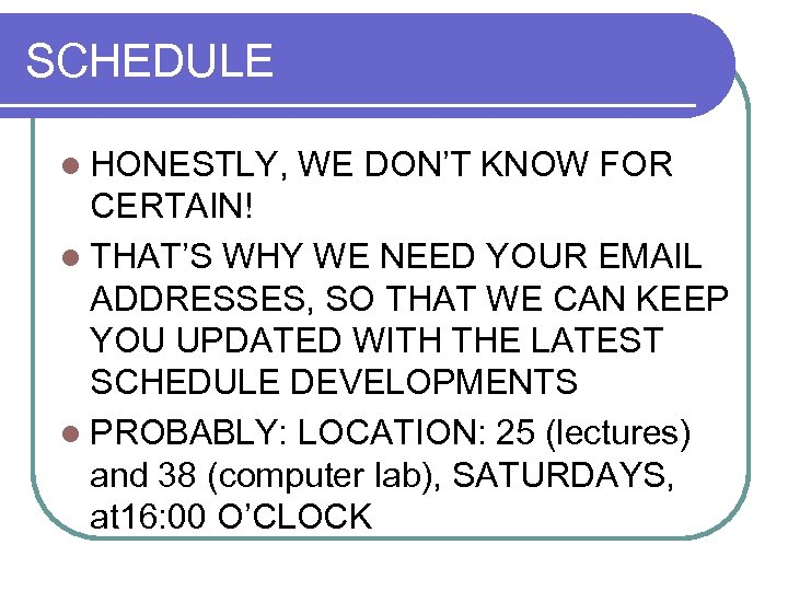 SCHEDULE l HONESTLY, WE DON'T KNOW FOR CERTAIN! l THAT'S WHY WE NEED YOUR