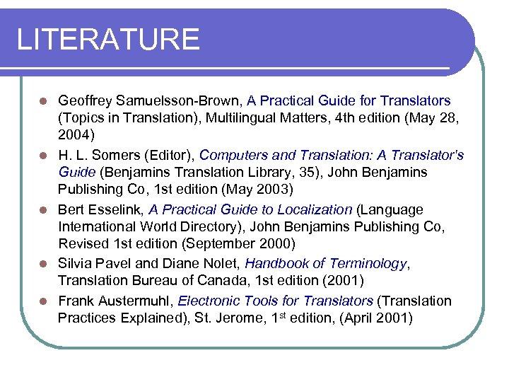 LITERATURE l l l Geoffrey Samuelsson-Brown, A Practical Guide for Translators (Topics in Translation),