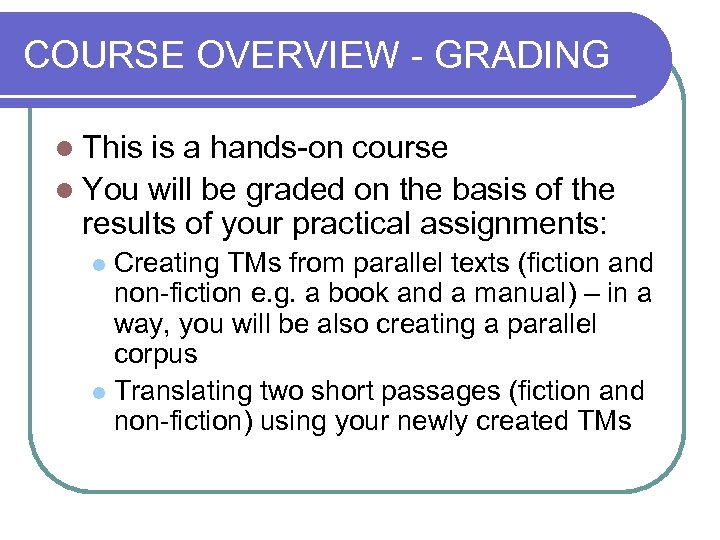 COURSE OVERVIEW - GRADING l This is a hands-on course l You will be