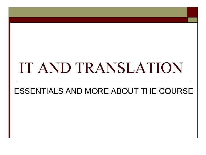 IT AND TRANSLATION ESSENTIALS AND MORE ABOUT THE COURSE