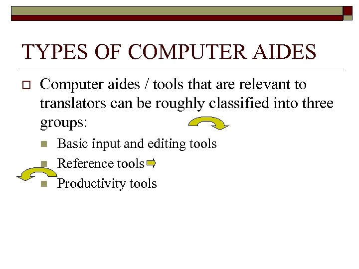 TYPES OF COMPUTER AIDES o Computer aides / tools that are relevant to translators
