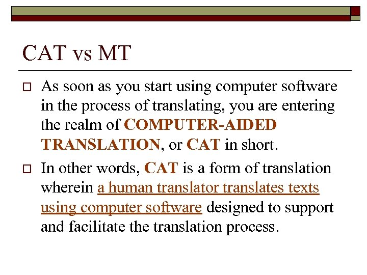 CAT vs MT o o As soon as you start using computer software in