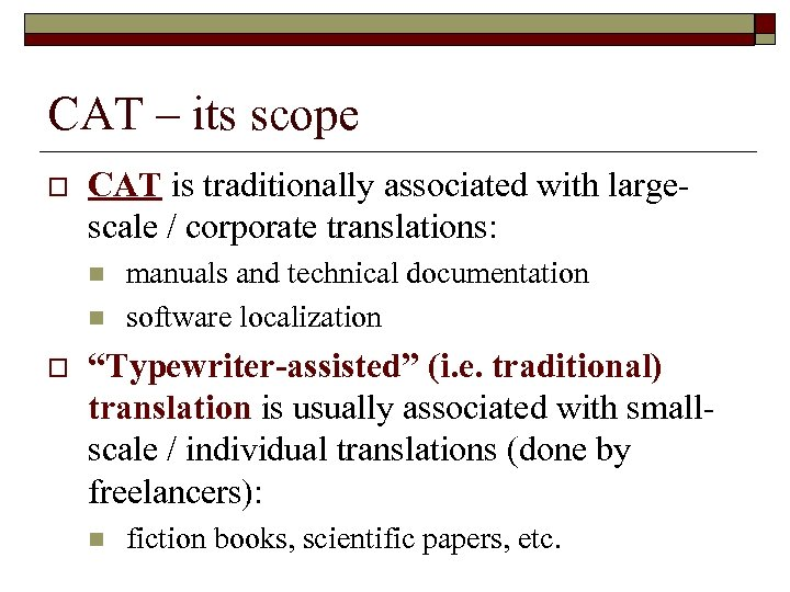 CAT – its scope o CAT is traditionally associated with largescale / corporate translations: