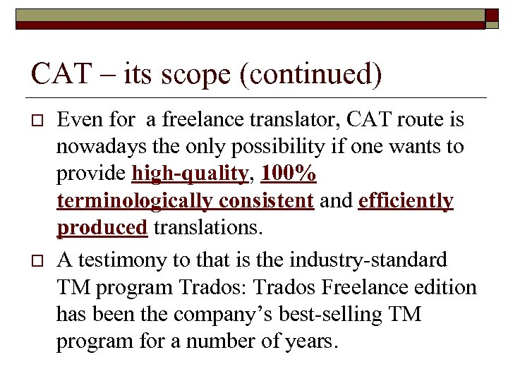 CAT – its scope (continued) o o Even for a freelance translator, CAT route