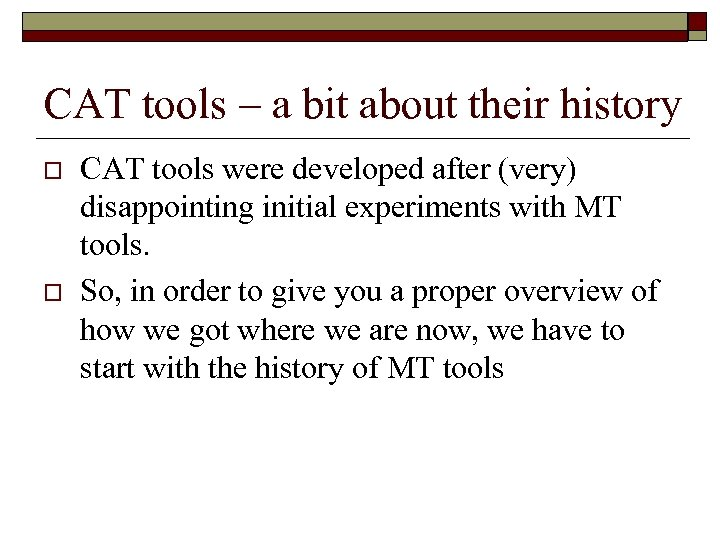 CAT tools – a bit about their history o o CAT tools were developed