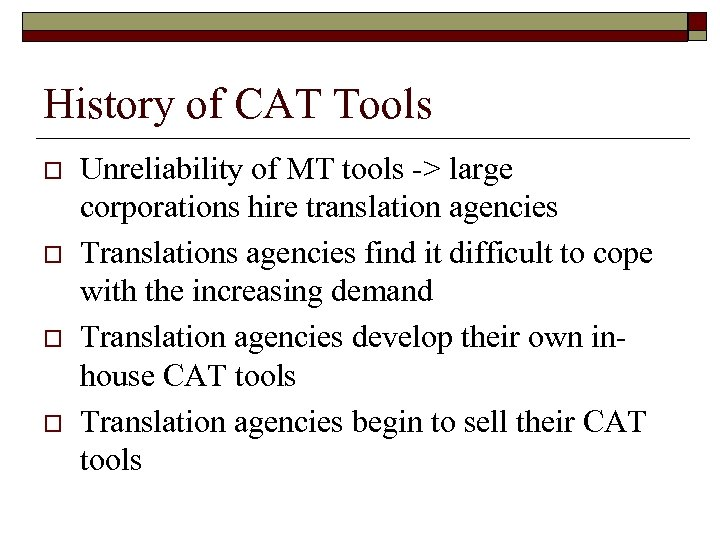 History of CAT Tools o o Unreliability of MT tools -> large corporations hire