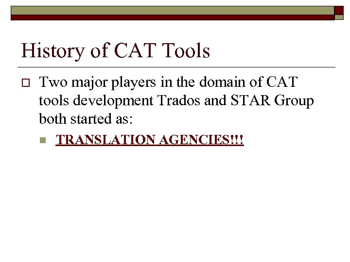 History of CAT Tools o Two major players in the domain of CAT tools