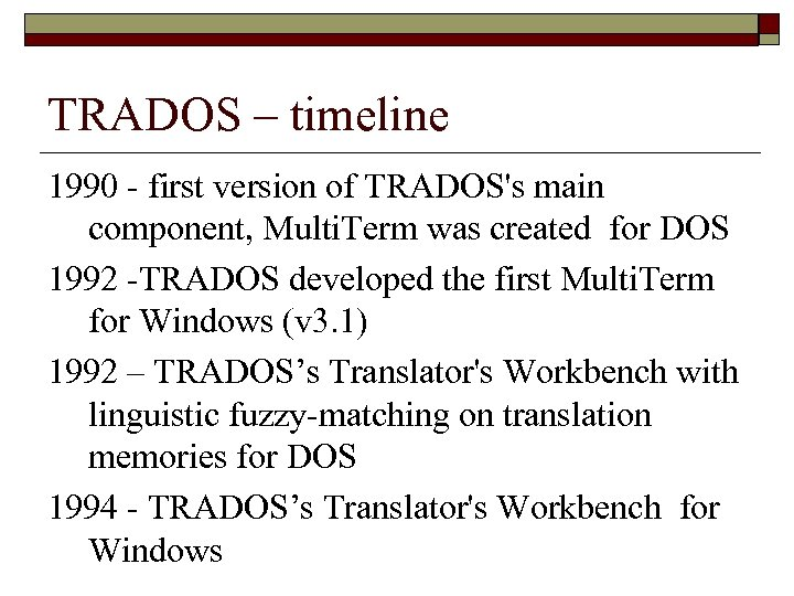 TRADOS – timeline 1990 - first version of TRADOS's main component, Multi. Term was