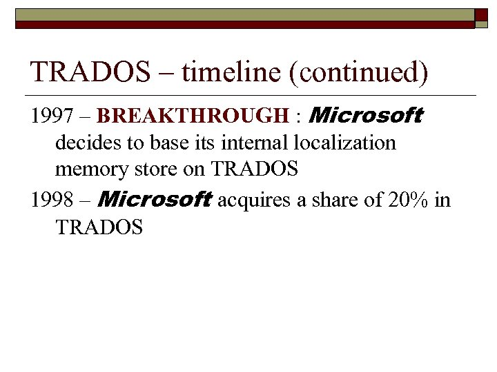 TRADOS – timeline (continued) 1997 – BREAKTHROUGH : Microsoft decides to base its internal