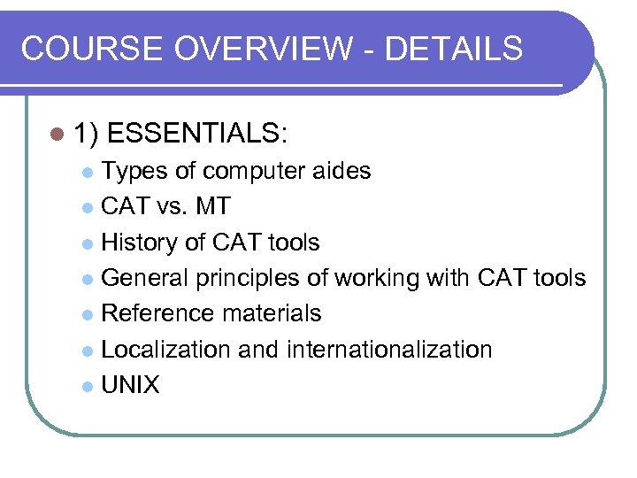 COURSE OVERVIEW - DETAILS l 1) ESSENTIALS: Types of computer aides l CAT vs.