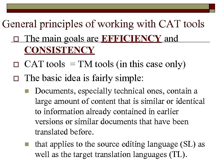 General principles of working with CAT tools o o o The main goals are