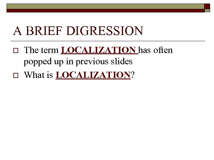 A BRIEF DIGRESSION o o The term LOCALIZATION has often popped up in previous