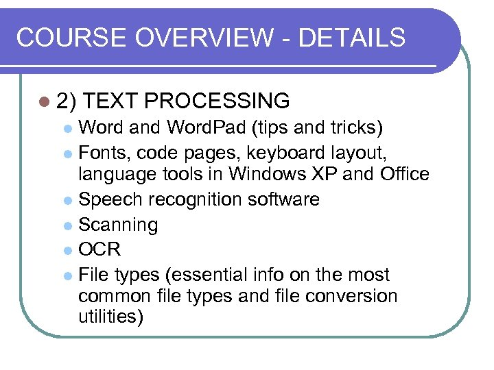 COURSE OVERVIEW - DETAILS l 2) TEXT PROCESSING Word and Word. Pad (tips and