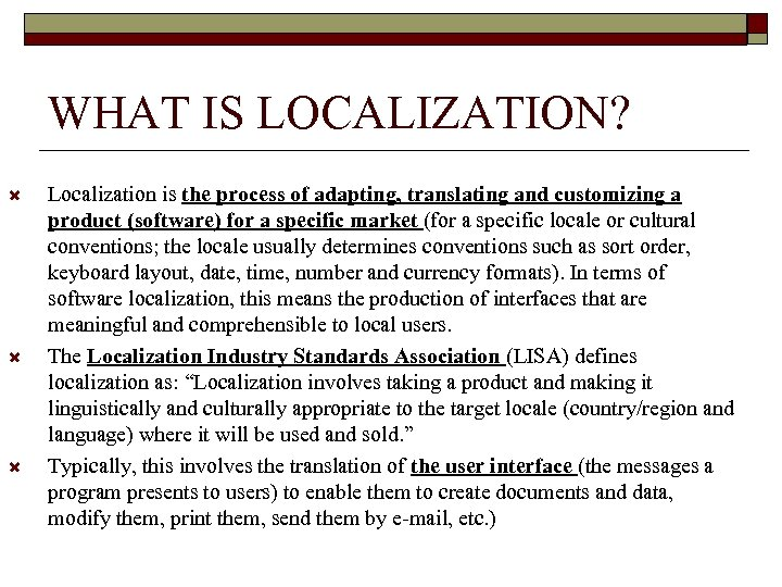 WHAT IS LOCALIZATION? Localization is the process of adapting, translating and customizing a product