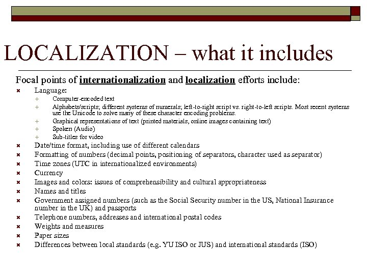 LOCALIZATION – what it includes Focal points of internationalization and localization efforts include: Language: