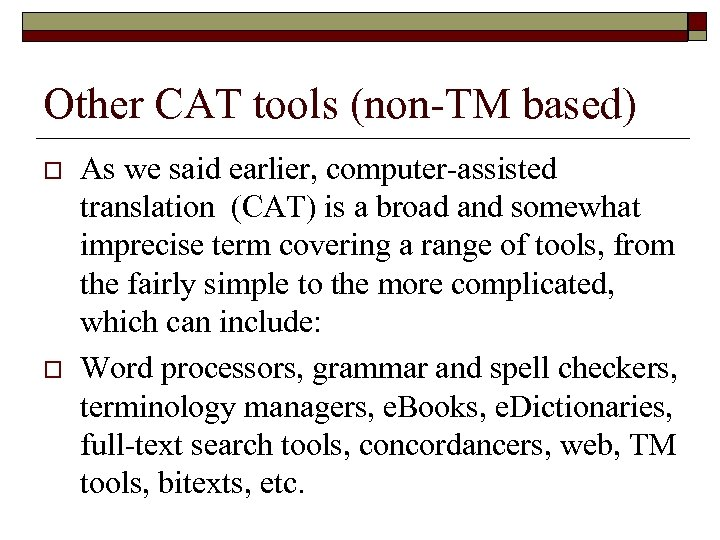 Other CAT tools (non-TM based) o o As we said earlier, computer-assisted translation (CAT)