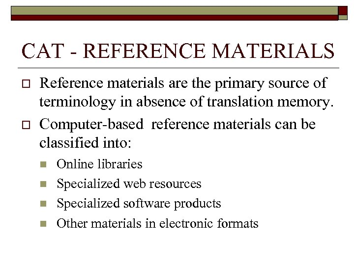 CAT - REFERENCE MATERIALS o o Reference materials are the primary source of terminology