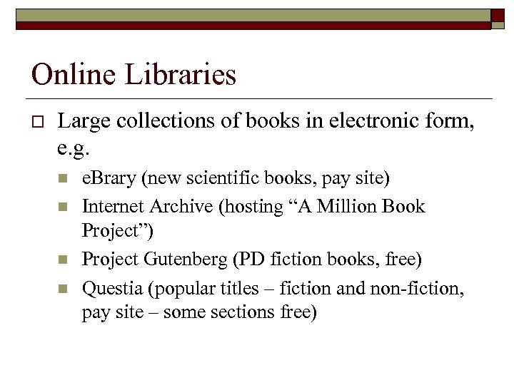 Online Libraries o Large collections of books in electronic form, e. g. n n
