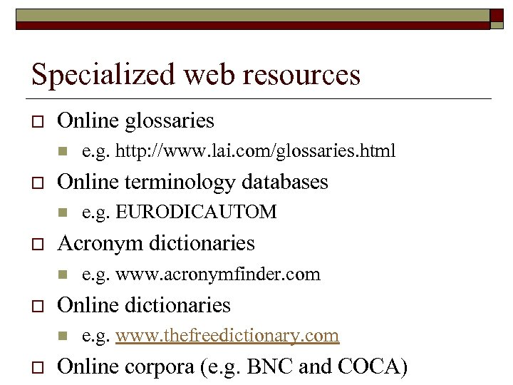 Specialized web resources o Online glossaries n o Online terminology databases n o e.