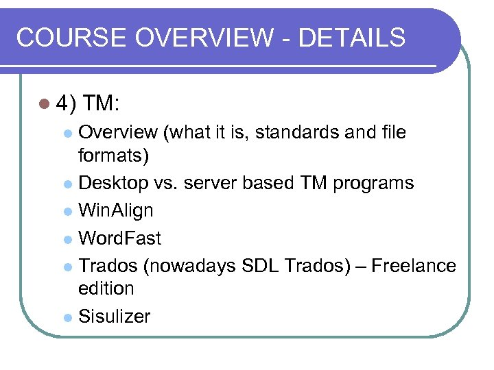 COURSE OVERVIEW - DETAILS l 4) TM: Overview (what it is, standards and file