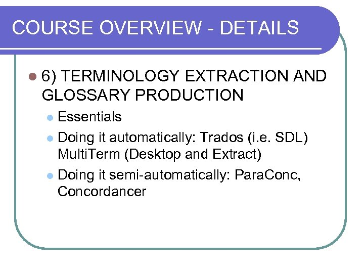 COURSE OVERVIEW - DETAILS l 6) TERMINOLOGY EXTRACTION AND GLOSSARY PRODUCTION Essentials l Doing
