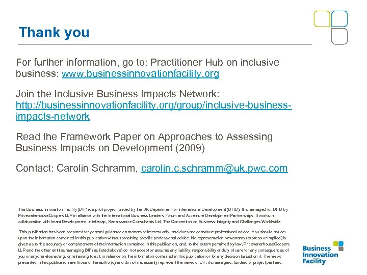 Thank you For further information, go to: Practitioner Hub on inclusive business: www. businessinnovationfacility.