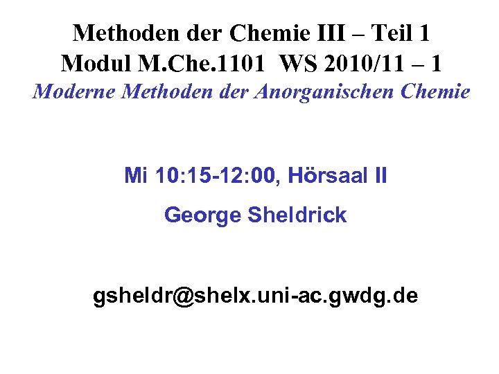 Methoden der Chemie III – Teil 1 Modul M. Che. 1101 WS 2010/11 –
