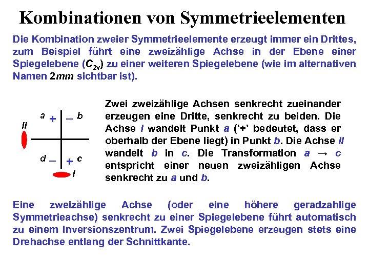 Kombinationen von Symmetrieelementen Die Kombination zweier Symmetrieelemente erzeugt immer ein Drittes, zum Beispiel führt