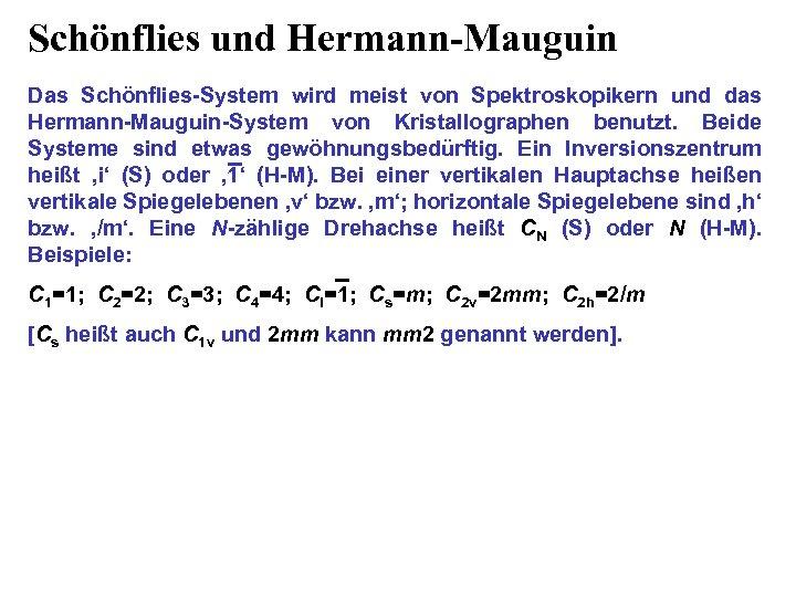 Schönflies und Hermann-Mauguin Das Schönflies-System wird meist von Spektroskopikern und das Hermann-Mauguin-System von Kristallographen