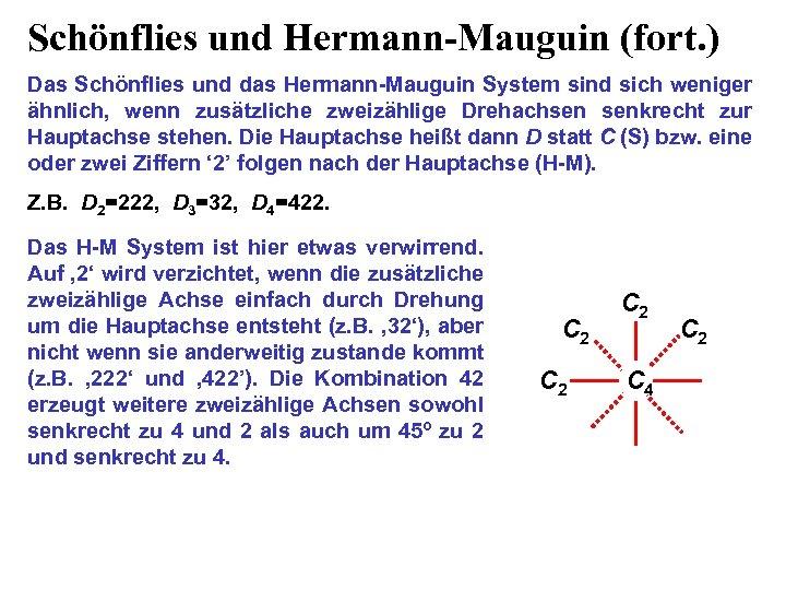 Schönflies und Hermann-Mauguin (fort. ) Das Schönflies und das Hermann-Mauguin System sind sich weniger