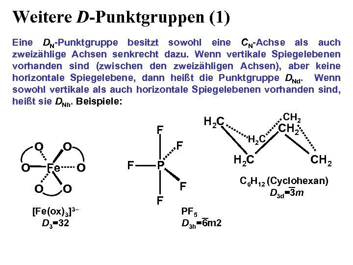Weitere D-Punktgruppen (1) Eine DN-Punktgruppe besitzt sowohl eine CN-Achse als auch zweizählige Achsen senkrecht